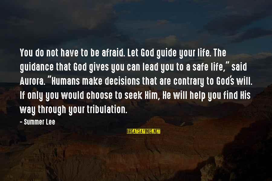 God Lead The Way Sayings By Summer Lee: You do not have to be afraid. Let God guide your life. The guidance that