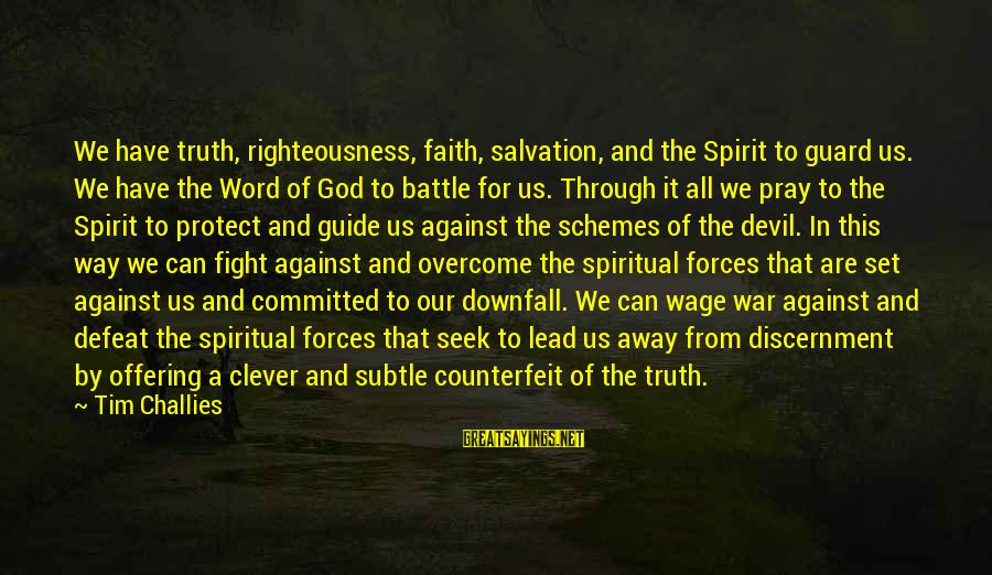 God Lead The Way Sayings By Tim Challies: We have truth, righteousness, faith, salvation, and the Spirit to guard us. We have the