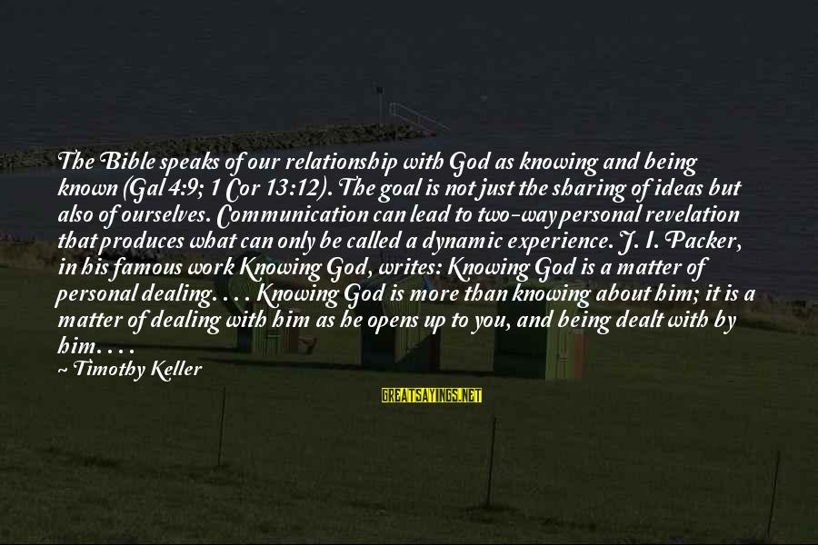 God Lead The Way Sayings By Timothy Keller: The Bible speaks of our relationship with God as knowing and being known (Gal 4:9;