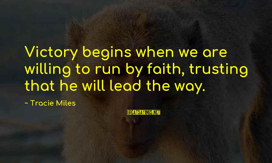 God Lead The Way Sayings By Tracie Miles: Victory begins when we are willing to run by faith, trusting that he will lead