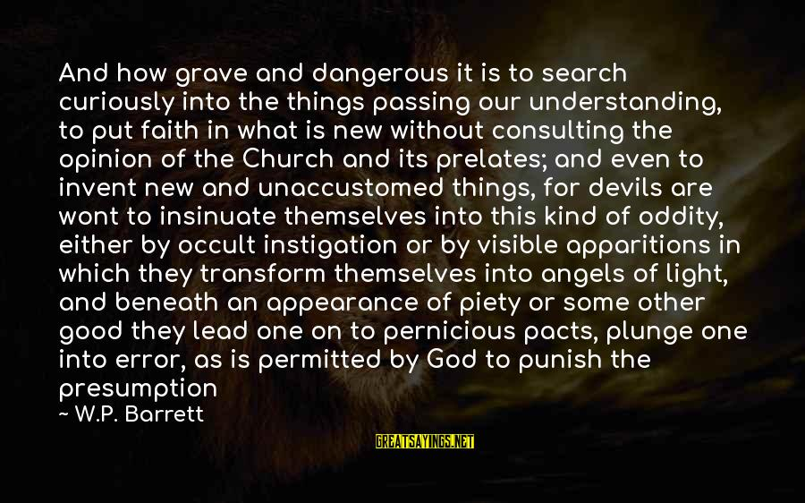 God Lead The Way Sayings By W.P. Barrett: And how grave and dangerous it is to search curiously into the things passing our