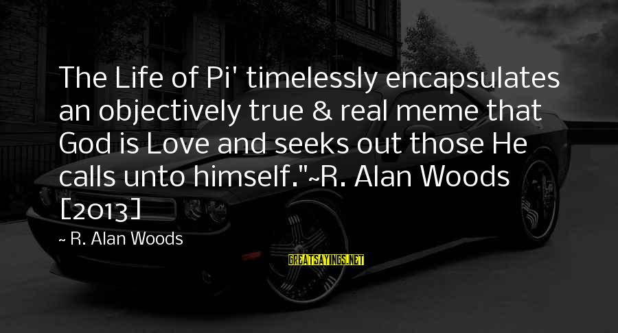 God Life Of Pi Sayings By R. Alan Woods: The Life of Pi' timelessly encapsulates an objectively true & real meme that God is