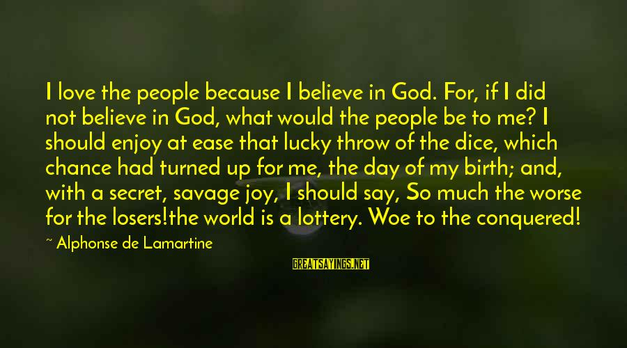 God Love Me Sayings By Alphonse De Lamartine: I love the people because I believe in God. For, if I did not believe