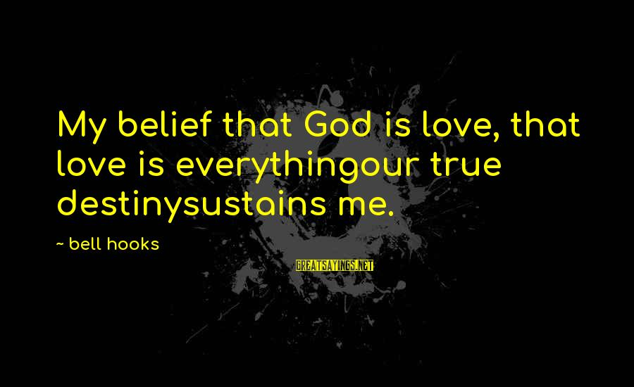 God Love Me Sayings By Bell Hooks: My belief that God is love, that love is everythingour true destinysustains me.