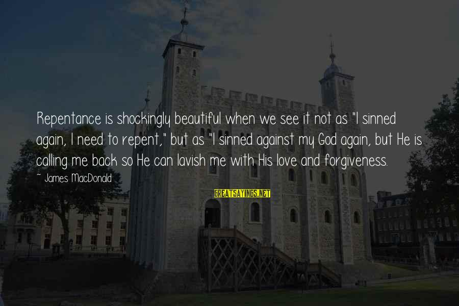 """God Love Me Sayings By James MacDonald: Repentance is shockingly beautiful when we see it not as """"I sinned again, I need"""