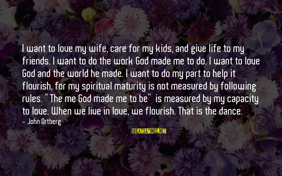 God Love Me Sayings By John Ortberg: I want to love my wife, care for my kids, and give life to my