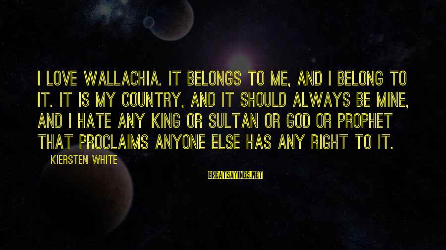 God Love Me Sayings By Kiersten White: I love Wallachia. It belongs to me, and I belong to it. It is my