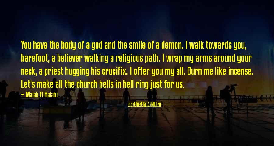God Love Me Sayings By Malak El Halabi: You have the body of a god and the smile of a demon. I walk
