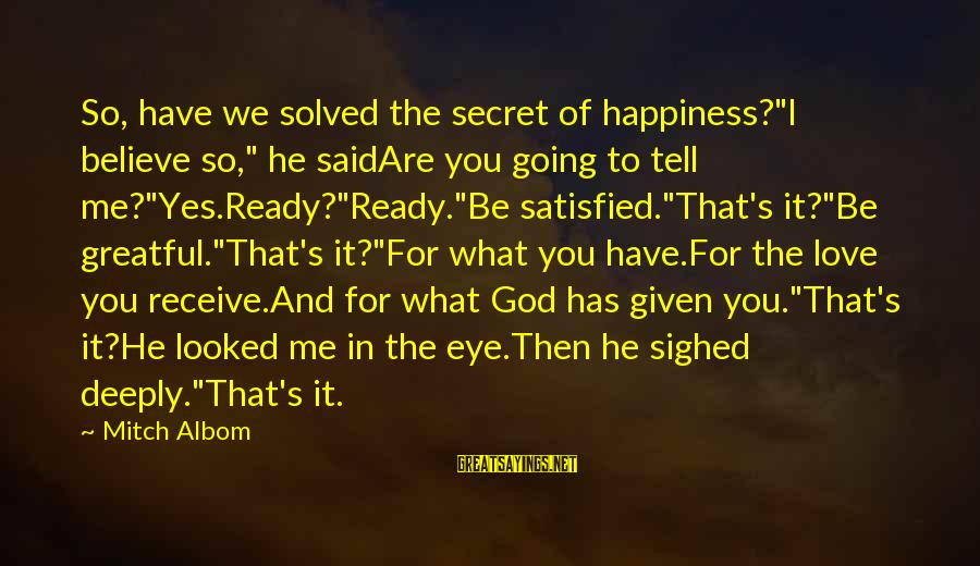 """God Love Me Sayings By Mitch Albom: So, have we solved the secret of happiness?""""I believe so,"""" he saidAre you going to"""