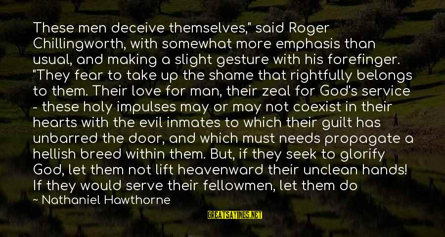 """God Love Me Sayings By Nathaniel Hawthorne: These men deceive themselves,"""" said Roger Chillingworth, with somewhat more emphasis than usual, and making"""