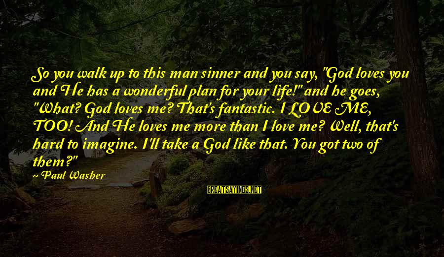 """God Love Me Sayings By Paul Washer: So you walk up to this man sinner and you say, """"God loves you and"""