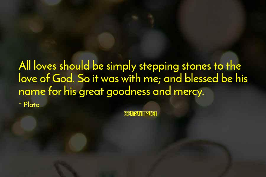 God Love Me Sayings By Plato: All loves should be simply stepping stones to the love of God. So it was