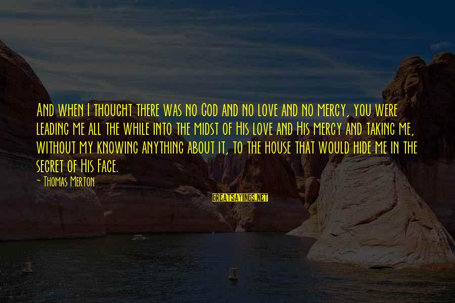 God Love Me Sayings By Thomas Merton: And when I thought there was no God and no love and no mercy, you