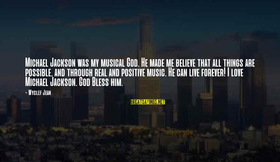 God Love Me Sayings By Wyclef Jean: Michael Jackson was my musical God. He made me believe that all things are possible,