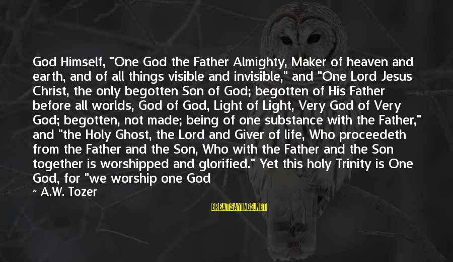 """God Made Us Equal Sayings By A.W. Tozer: God Himself, """"One God the Father Almighty, Maker of heaven and earth, and of all"""
