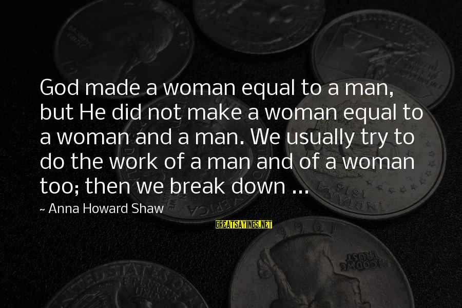 God Made Us Equal Sayings By Anna Howard Shaw: God made a woman equal to a man, but He did not make a woman