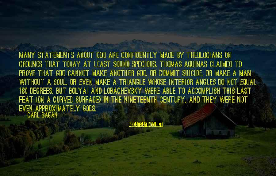 God Made Us Equal Sayings By Carl Sagan: Many statements about God are confidently made by theologians on grounds that today at least
