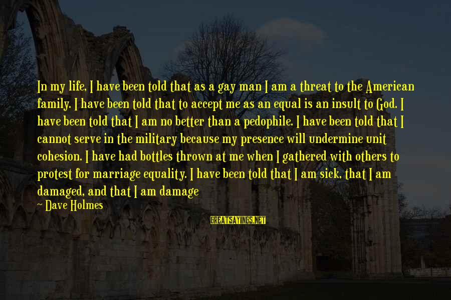 God Made Us Equal Sayings By Dave Holmes: In my life, I have been told that as a gay man I am a