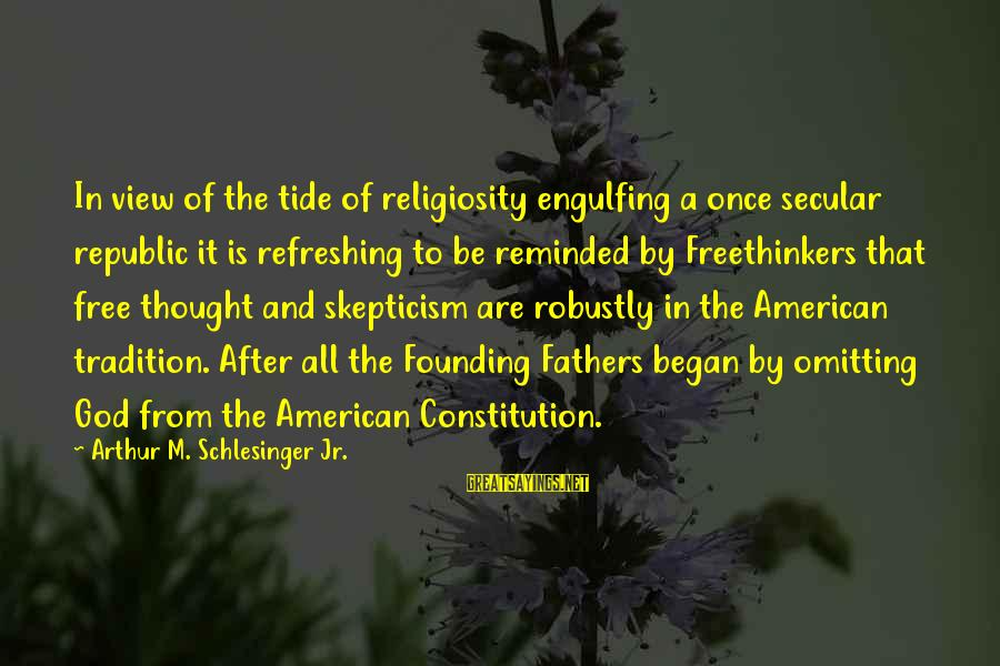God Refreshing Sayings By Arthur M. Schlesinger Jr.: In view of the tide of religiosity engulfing a once secular republic it is refreshing