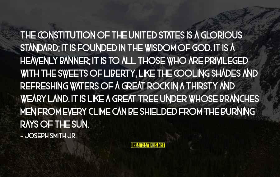 God Refreshing Sayings By Joseph Smith Jr.: The Constitution of the United States is a glorious standard; it is founded in the