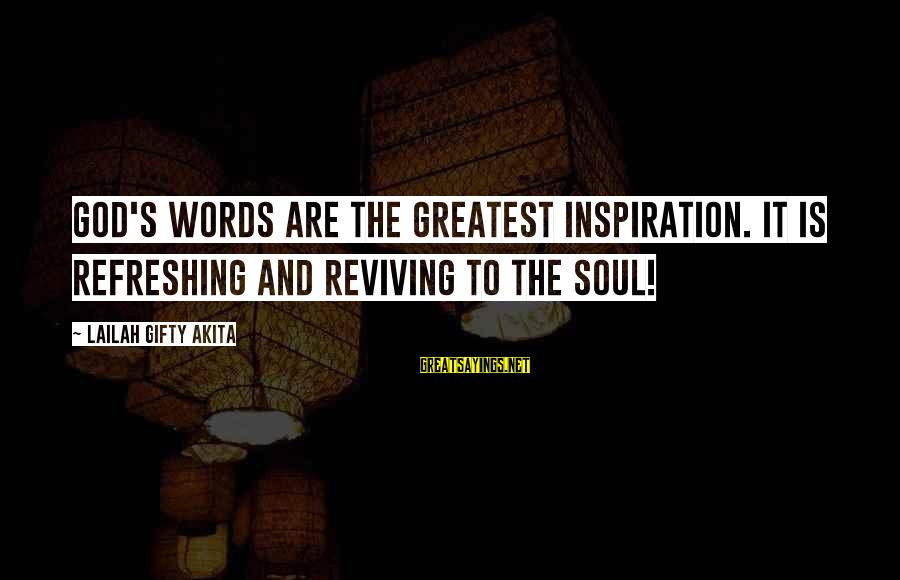 God Refreshing Sayings By Lailah Gifty Akita: God's words are the greatest inspiration. It is refreshing and reviving to the soul!