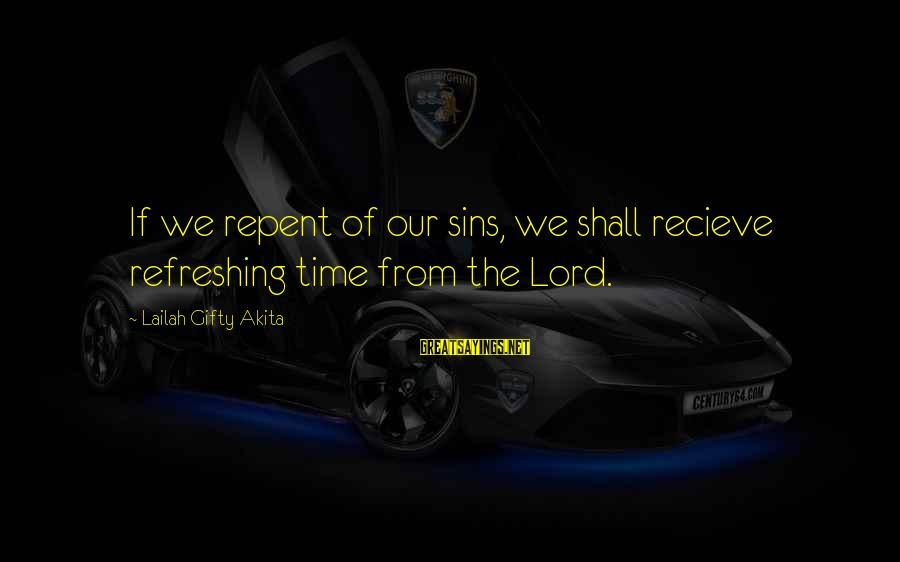 God Refreshing Sayings By Lailah Gifty Akita: If we repent of our sins, we shall recieve refreshing time from the Lord.