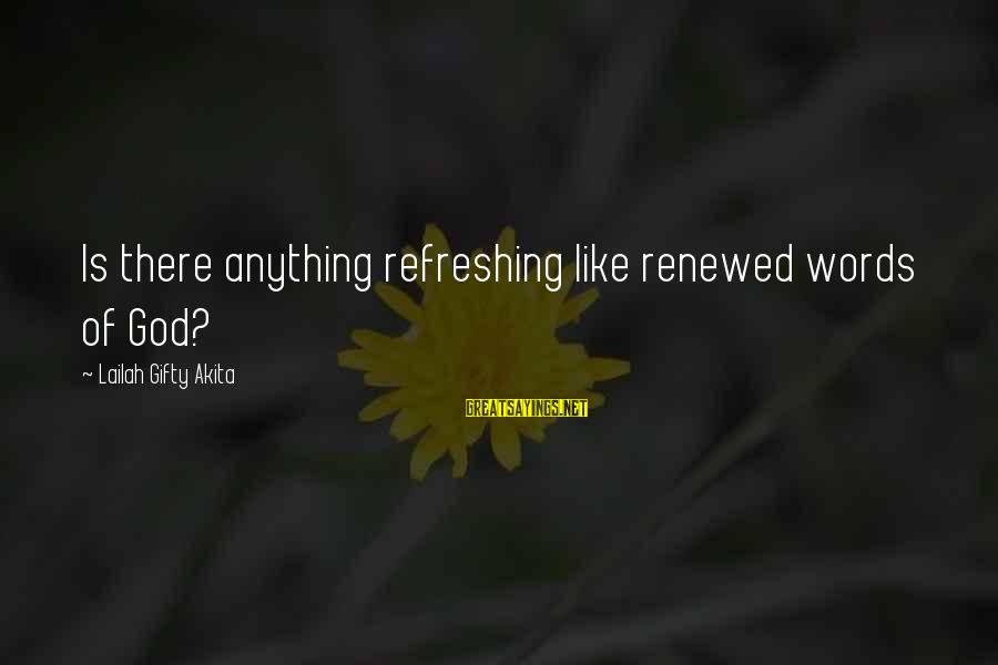 God Refreshing Sayings By Lailah Gifty Akita: Is there anything refreshing like renewed words of God?