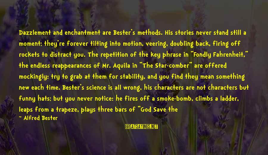 God Save Our King Sayings By Alfred Bester: Dazzlement and enchantment are Bester's methods. His stories never stand still a moment; they're forever