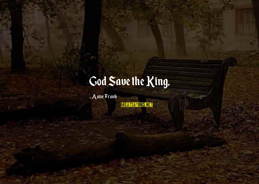 God Save Our King Sayings By Anne Frank: God Save the King,