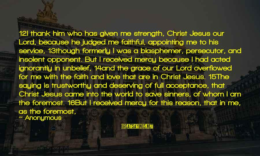 God Save Our King Sayings By Anonymous: 12I thank him who has given me strength, Christ Jesus our Lord, because he judged