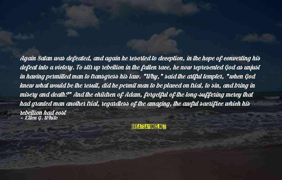 God Save Our King Sayings By Ellen G. White: Again Satan was defeated, and again he resorted to deception, in the hope of converting