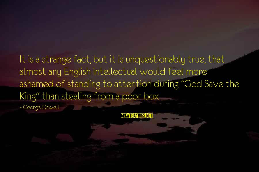 God Save Our King Sayings By George Orwell: It is a strange fact, but it is unquestionably true, that almost any English intellectual