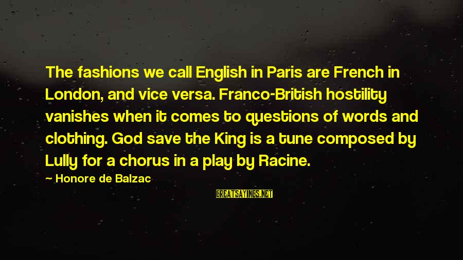 God Save Our King Sayings By Honore De Balzac: The fashions we call English in Paris are French in London, and vice versa. Franco-British