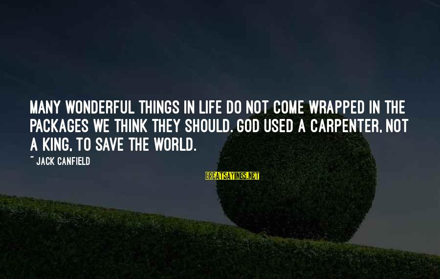 God Save Our King Sayings By Jack Canfield: Many wonderful things in life do not come wrapped in the packages we think they