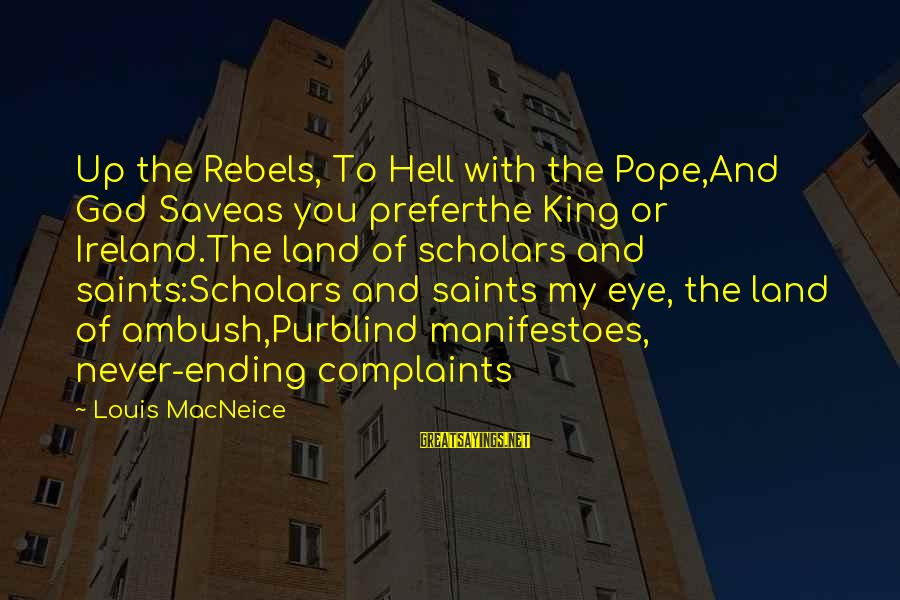 God Save Our King Sayings By Louis MacNeice: Up the Rebels, To Hell with the Pope,And God Saveas you preferthe King or Ireland.The