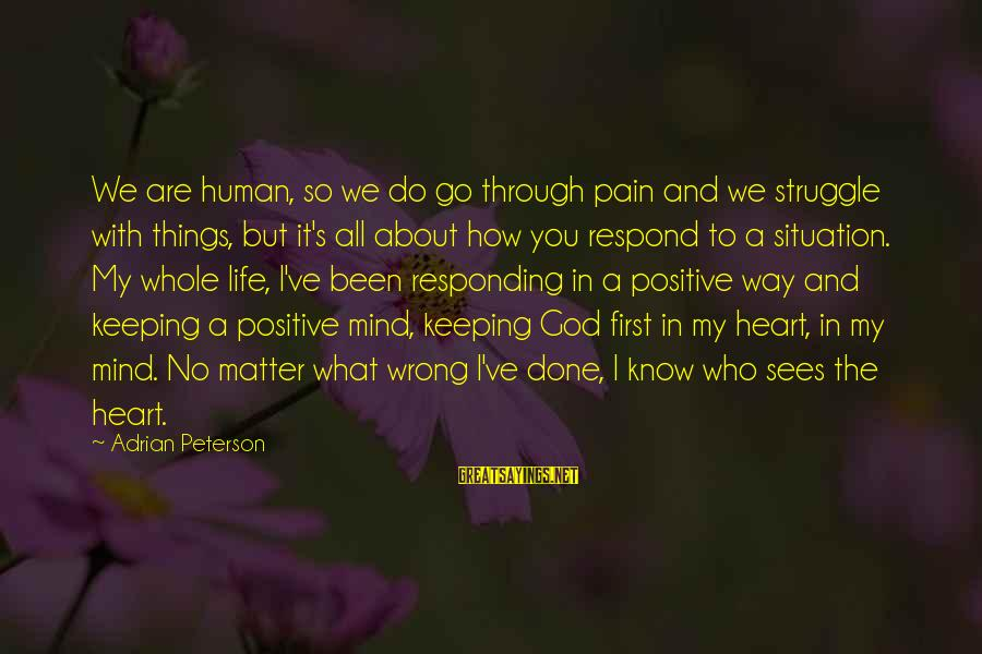 God Sees Your Struggle Sayings By Adrian Peterson: We are human, so we do go through pain and we struggle with things, but