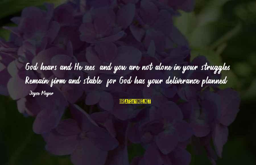God Sees Your Struggle Sayings By Joyce Meyer: God hears and He sees, and you are not alone in your struggles. Remain firm