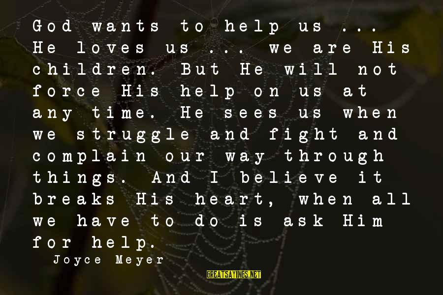God Sees Your Struggle Sayings By Joyce Meyer: God wants to help us ... He loves us ... we are His children. But