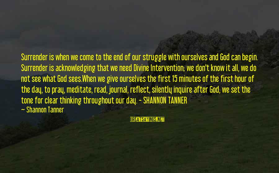 God Sees Your Struggle Sayings By Shannon Tanner: Surrender is when we come to the end of our struggle with ourselves and God