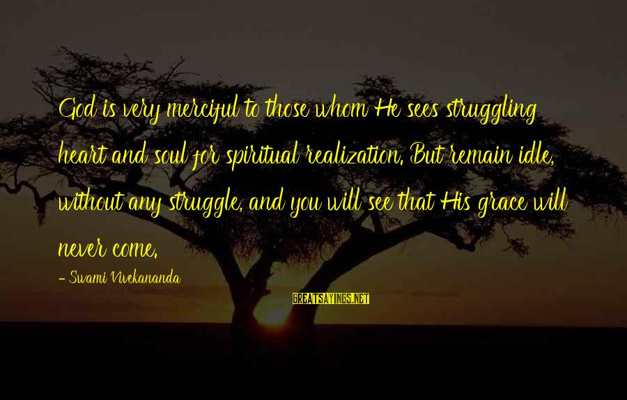 God Sees Your Struggle Sayings By Swami Vivekananda: God is very merciful to those whom He sees struggling heart and soul for spiritual