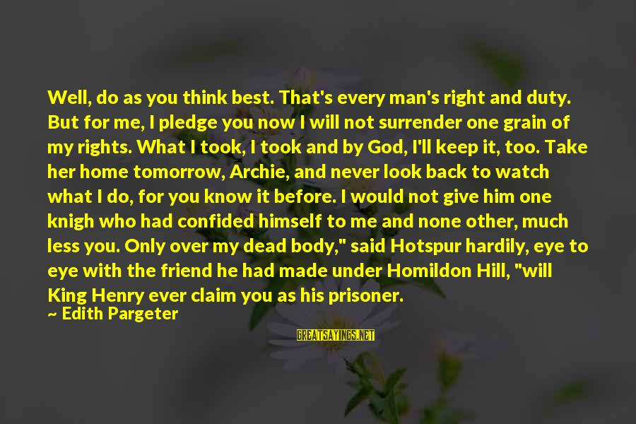 God Take Me With You Sayings By Edith Pargeter: Well, do as you think best. That's every man's right and duty. But for me,