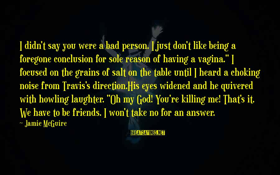God Take Me With You Sayings By Jamie McGuire: I didn't say you were a bad person. I just don't like being a foregone