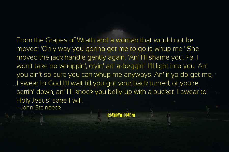 God Take Me With You Sayings By John Steinbeck: From the Grapes of Wrath and a woman that would not be moved: 'On'y way