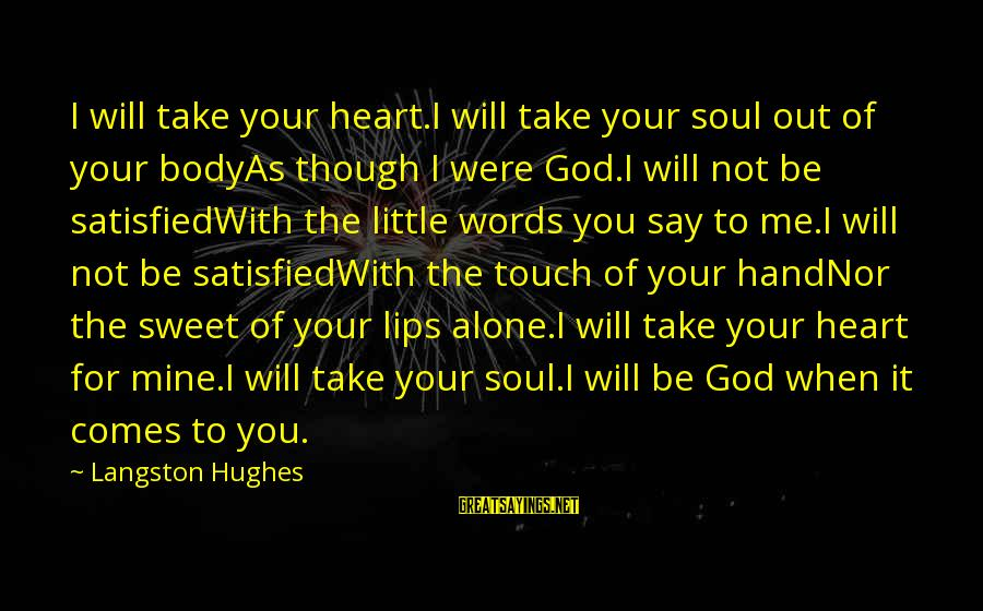 God Take Me With You Sayings By Langston Hughes: I will take your heart.I will take your soul out of your bodyAs though I