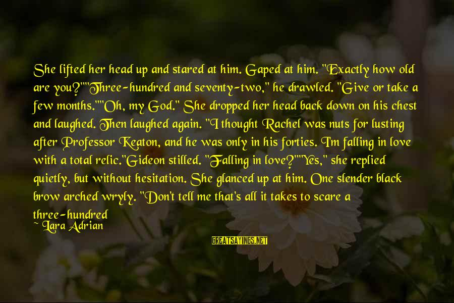 """God Take Me With You Sayings By Lara Adrian: She lifted her head up and stared at him. Gaped at him. """"Exactly how old"""