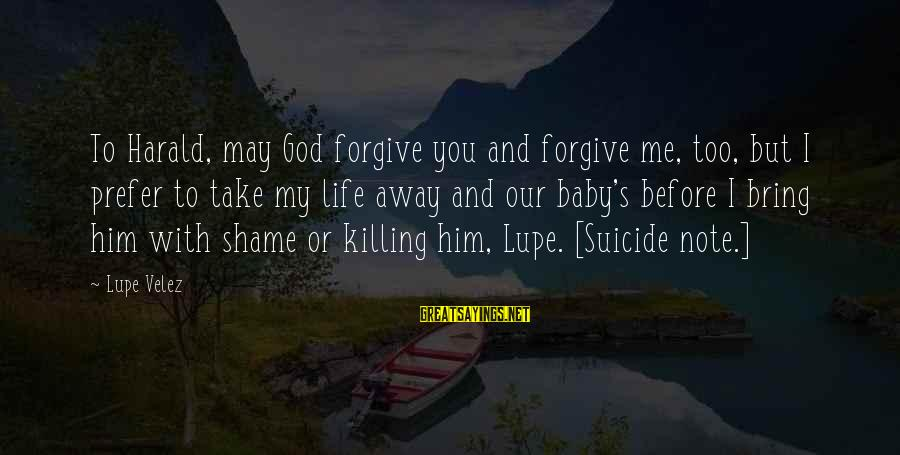 God Take Me With You Sayings By Lupe Velez: To Harald, may God forgive you and forgive me, too, but I prefer to take