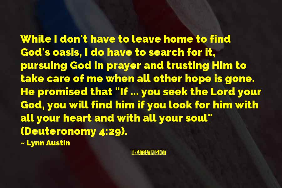 God Take Me With You Sayings By Lynn Austin: While I don't have to leave home to find God's oasis, I do have to