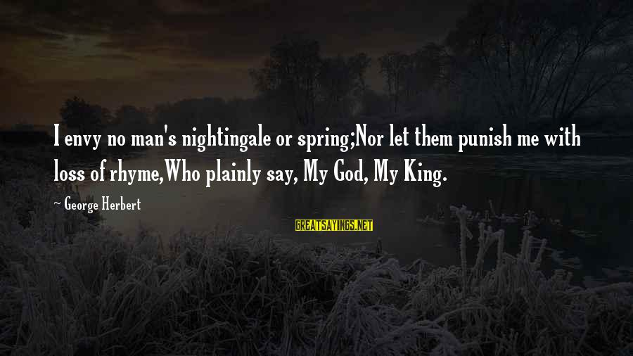 God That Rhyme Sayings By George Herbert: I envy no man's nightingale or spring;Nor let them punish me with loss of rhyme,Who