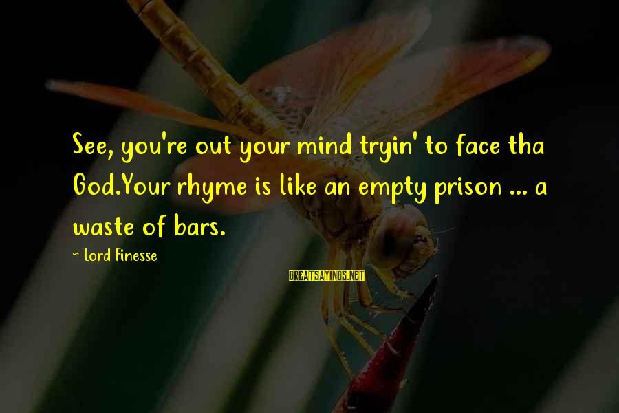 God That Rhyme Sayings By Lord Finesse: See, you're out your mind tryin' to face tha God.Your rhyme is like an empty