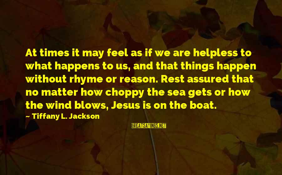 God That Rhyme Sayings By Tiffany L. Jackson: At times it may feel as if we are helpless to what happens to us,